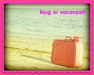 anche-il-blog-va-in-vacanza-l-q_g7nh